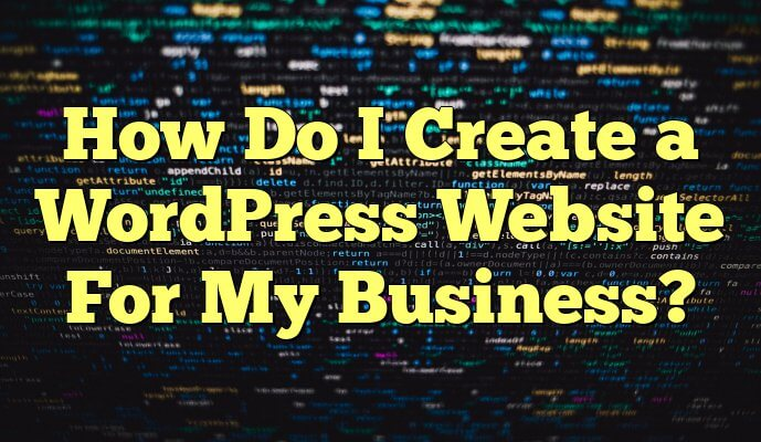 How Do I Create a WordPress Website For My Business?