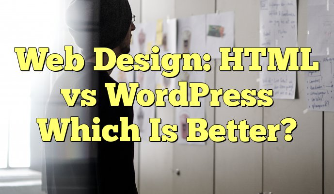 HTML vs WordPress - Which Is Better?