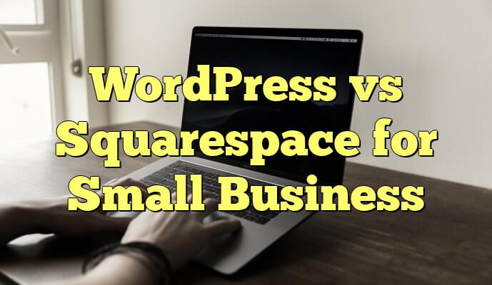 WordPress vs Squarespace for business